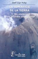 La superficie de la Tierra I : un vistazo a un mundo cambiante / José Lugo Hubp.