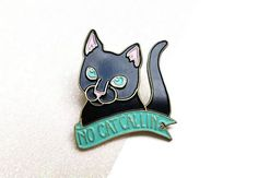 No Cat Callin Enamel Pin