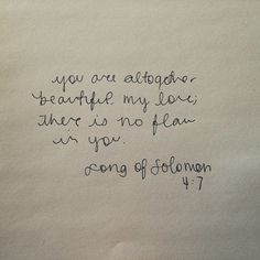 You are altogether beautiful my love. There is no flaw in you. Song of Solomon 4:7 #scripture