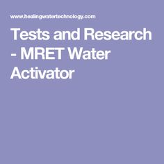 Tests and Research - MRET Water Activator
