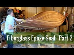 Fiberglass Epoxy Seal - Inside of the Hull (Ep 11 - Cedar Strip Canoe Build) - YouTube