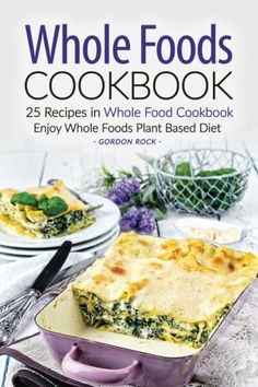 Whole Foods Cookbook  25 Recipes in Whole Food Cookbook Enjoy Whole Foods Plant Based Diet