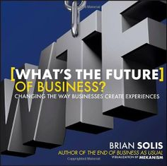 What's the Future of Business: Changing the Way Businesses Create Experiences by Brian Solis, http://www.amazon.com/dp/111845653X/ref=cm_sw_r_pi_dp_qcW.rb0PG56KD