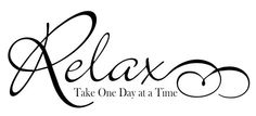 """""""Relax Take One Day at a Time"""" vinyl decal for the wall, glass, mirrors, etc. indoor or outdoor use, bedroom, living room, foyer, den etc."""