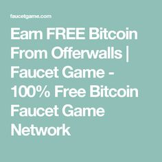 Earn FREE Bitcoin From Offerwalls | Faucet Game - 100% Free Bitcoin Faucet Game Network
