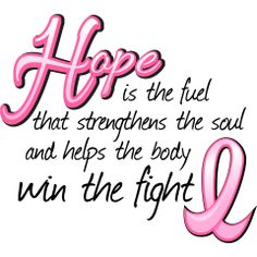 Hope is the fuel that strengthens the soul and helps the body win the fight against breast cancer Women's Shirts Breast Cancer Cards, Breast Cancer Quotes, Breast Cancer Shirts, Breast Cancer Support, Breast Cancer Survivor, Breast Cancer Awareness, Breast Cancer Tattoos, Breast Cancer Inspiration, Thoughts