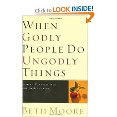 When Godly People Do Ungodly Things: Arming Yourself in the Age of Seduction: Beth Moore: 9780805424652: Amazon.com: Books