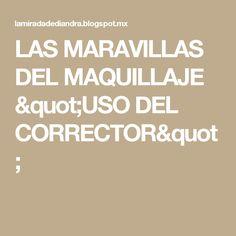 """LAS MARAVILLAS DEL MAQUILLAJE """"USO DEL CORRECTOR"""""""