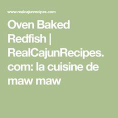 Oven Baked Redfish | RealCajunRecipes.com: la cuisine de maw maw