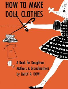How to Make Doll Clothes: A Book for Daughters, Mothers, and Grandmothers
