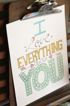 """I Love Everything About You"" Free printable that you can color in however you desire!"