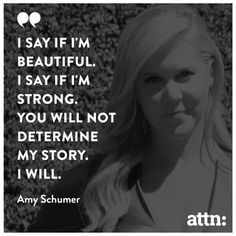 By Pooja Patel--By now you have probably heard about the star of the movie Trainwreck and the television show Inside Amy Schumer, Amy Schumer. Exploding in the past several years, Schumer has become a breath of f. Inspiring People Quotes, Inspirational Quotes, Amy Schumer Quotes, I Am A Conqueror, True Quotes, Funny Quotes, Real Women Bodies, Abusive Relationship, Relationships