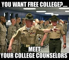 FREE COLLEGE FOR EVERYONE! Military will give you more than just an education, they will foster perseverance, fortitude, patriotism and physical strength. for free! Marine Corps Humor, Us Marine Corps, Usmc Humor, Military Jokes, Military Life, Military Terms, Military Service, Military History, Marines Funny