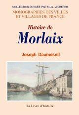 Livre histoire MORLAIX (Histoire de) par Joseph Daumesnil. Histoire, magazine et patrimoine