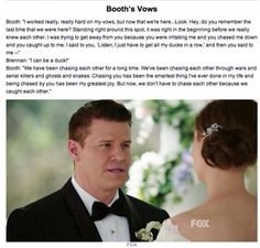 Booth's Vows :')) <3333 The sweetest thing everrrrr. My husband now has to top this...great.