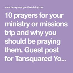 10 prayers for your ministry or missions trip and why you should be praying them. Guest post for Tansquared Youth Ministry by Carmen Brown.