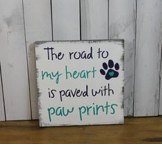 The road to my heart is paved with paw prints by WorldsSweetestSigns (You Pick Color/Dog Lover/Pet Sign/Wood Sign/Dogs/Dog/Pets/Animals/Paw print)