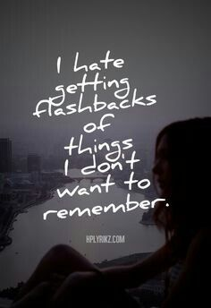 PTSD awareness quote - I Hate Getting Flashbacks Of Things I DOnt Want To Remember love quotes sad hurt memories depressed sadness sad quote sad quotes sad love quotes sad quotes about life Sad Love Quotes, Quotes To Live By, Life Quotes, Sad Quotes Hurt, Im Okay Quotes, Missing Quotes, Top Quotes, The Words, Depression Quotes