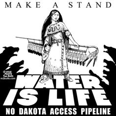 What happens to the land happens to the people. - No Dakota Access Pipeline - Native - Indigenous
