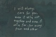I will always care for you, even if we're not together and even if we're far, far away from each other