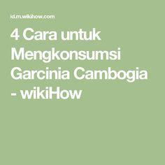 4 Cara untuk Mengkonsumsi Garcinia Cambogia - wikiHow