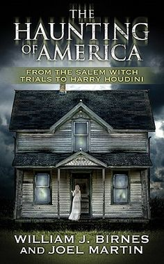 The Haunting of America: From the Salem Witch Trials to Harry Houdini.