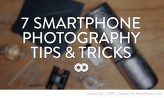 7 Smartphone Photography Tips & Tricks #photography #iheartfaces #smartphone #tips