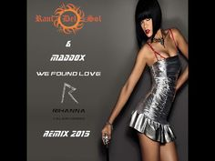 Rihanna ft. Calvin Harris - We Found Love (Dj Raul Del Sol & Maddox Remix) 2015 - Youtube