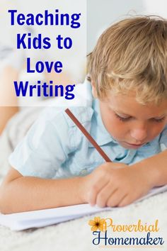 Teaching Kids to Love Writing - Love these practical and inspiring tips!