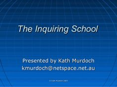 We are an inquiry school at Woodlands Prep. Kath Murdoch Parent Coffee ISM Sep 2013