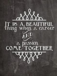 """It is a beautiful thing when a career and a passion come together."" #truth #quotes"