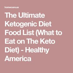 The Ultimate Ketogenic Diet Food List (What to Eat on The Keto Diet) - Healthy America