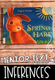 Spring Hare is a wordless picture book that makes for a great Mentor Text for modeling or practicing making inferences.