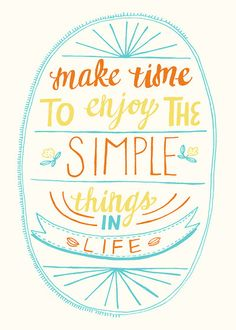 Make time to enjoy the simple things in life!