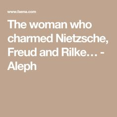 The woman who charmed Nietzsche, Freud and Rilke… - Aleph