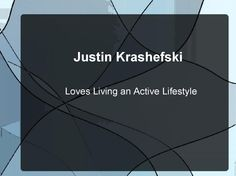 Justin Krashefski was maintaining a high degree of physical fitness with rigorous daily workouts and a nutritional diet. He is active through out his life.  http://www.spokeo.com/Justin-Krashefski/