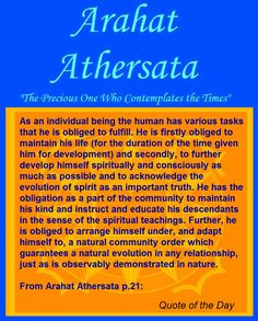 As an individual being the human has various tasks that he is obliged to fulfill. He is firstly obliged to maintain his life (for the duration of the time given him for development) and secondly, to further develop himself spiritually and consciously as much as possible and to acknowledge the evolution of spirit as an important truth. He has the obligation as a part of the community to maintain his kind and instruct and educate his descendants in the sense of the spiritual teachings…