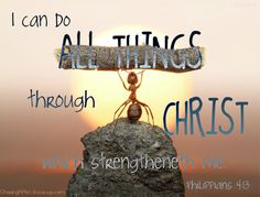 All things are possible with You, God; and You will give me the strength to ...