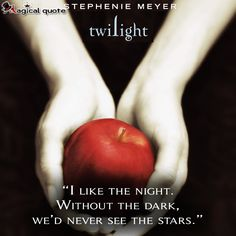 #StephenieMeyer #Twilight: I like the night. Without the dark, we'd never see the stars. #book #bookquotes #quote #quotes #quoteoftheday #night #see #dark #stars