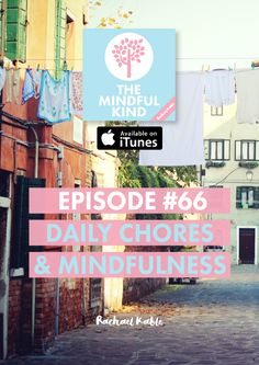 The Mindful Kind podcast! Discover simple and meaningful tips for using mindfulness during daily chores and tasks, including tidying, washing the dishes and embracing minimalism.