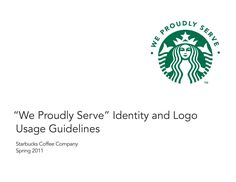 "Starbucks, ""We Proudly Serve"" Identity and Logo Usage Guidelines  Starbucks Coffee Company (Spring 2011)"