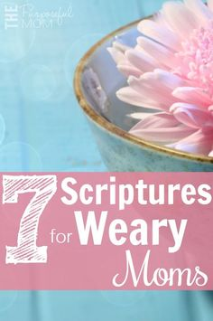 7 Scriptures for Weary Moms - Meaningful encouragement for the hard days of motherhood when you need to find strength.