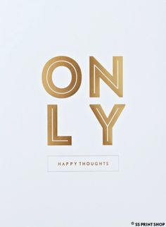 Only Happy Thoughts - from the SS Print Shop, available at Chapters