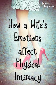 A wife's emotions are most certainly connected to her desire, or lack thereof, in wanting to be intimate with her husband, after all, God di...