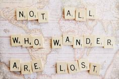 """Not all those who wander are lost."" J.R.R. Tolkien."