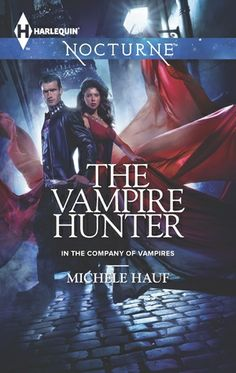 The Vampire Hunter | Nocturne | Publisher: Harlequin | Publication Date: January 7, 2014 | www.michelehauf.com | #Paranormal #vampires