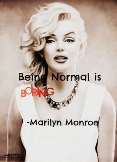 """- Marilyn Monroe - """"Being Normal is Boring"""" – Mari. - Being Normal is Boring – Marilyn Monroe – """"Being Normal is Boring"""" – Marilyn Monroe Quot -Being Normal is Boring - Marilyn Monroe - """"Being Normal is Boring"""" – Mari.Normal is Boring -Bo Dont Be Normal, Normal Is Boring, Meredith Gray, Laser Tag, Marilyn Monroe Quotes, Katharine Hepburn, Norma Jeane, Great Quotes, My Idol"""