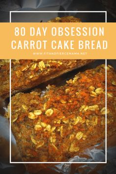 80 Day Obsession Pre-Workout Meal Carrot Cake Bread! Need a preworkout meal for 80 Day Obsession? Give this a try! SO good!