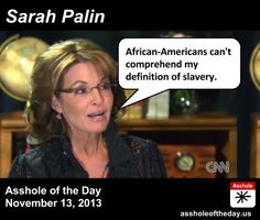Asshole of the Day, November 13, 2013: Sarah Palin by GirlGetALife (Follow @Girl... getalife!) Sarah Palin is certainly no stranger to controvers...