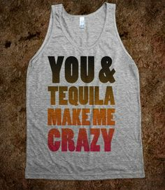 You And Tequila Make Me Crazy (Tank)